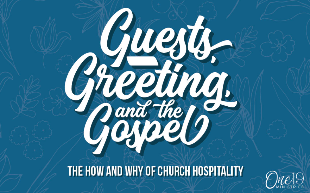 Guests, Greeting, and the Gospel: The How and Why of Church Hospitality